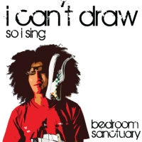 Bedroom Sanctuary - I Can't Draw, So I Sing [CD]